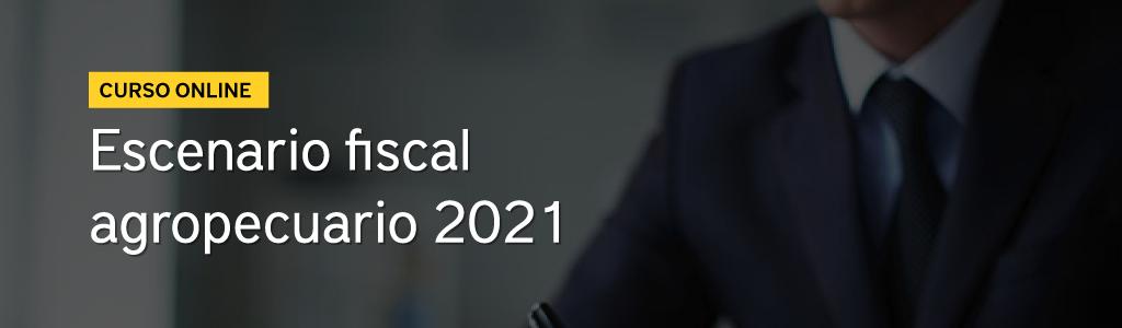 Escenario fiscal agropecuario 2021